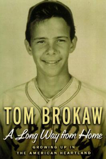 A Long Way from Home : Growing up in the American Heartland - Tom Brokaw
