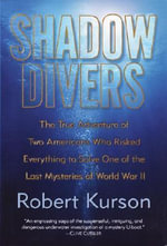 Shadow Divers : The True Adventure of Two Americans Who Risked Everything to Solve One of the Last Mysteries of World War II - Robert Kurson
