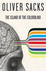 The Island of the Colorblind : And, Cycad Island - Oliver W Sacks