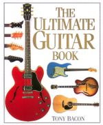 The Ultimate Guitar Book - Tony Bacon