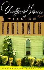Faulkner : Uncollected Stories - William Faulkner