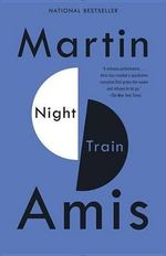 Night Train : And Other Stories - Martin Amis