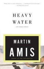 Heavy Water : And Other Stories - Martin Amis