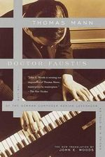 Doctor Faustus : The Life of the German Composer Adrian Leverkuhn As Told by a Friend - Thomas Mann