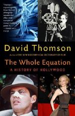 The Whole Equation : A History of Hollywood - David Thomson