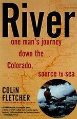 River : One Man's Journey down the Colorado, Source to Sea - Colin Fletcher