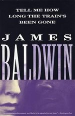 Tell Me How Long the Train's Been Gone : A Novel - James A. Baldwin