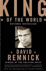 King of the World : Muhammad Ali and the Rise of an American Hero - David Remnick
