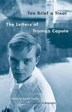 Too Brief A Treat : The Letters of Truman Capote - Truman Capote