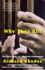 Why They Kill : The Discoveries of a Maverick Criminologist - Richard Rhodes