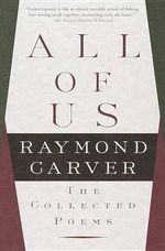 All of Us : The Collected Poems - Raymond Carver