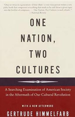 One Nation, Two Cultures : A Searching Examination of American Society in the Aftermath of Our Cultural Revolution - Gertrude Himmelfarb