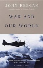 War and Our World - John Keegan