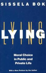 Lying : Moral Choice Public & Private - Sissela Bok