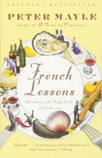 French Lessons : Adventures with Knife, Fork, and Corkscrew - Peter Mayle