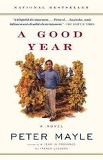 A Good Year : The Answers to Some of the World's Most Embarassin... - Peter Mayle