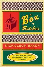 A Box of Matches : A Novel - Nicholson Baker