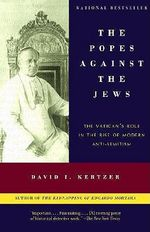 Popes against the Jews, the : The Vatican's Role in the Rise of Modern Anti-Semitism - David I. Kertzer