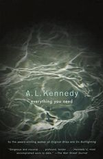 Everything You Need : Vintage Contemporaries - A L Kennedy