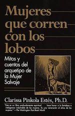 Mujeres Que Corren Con Los Lobos : Mitos y Cuentos del Arquetipo de La Mujer Salvaje :  Mitos y Cuentos del Arquetipo de La Mujer Salvaje - Clarissa Pinkola Estes