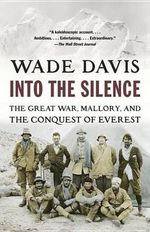 Into the Silence : The Great War, Mallory, and the Conquest of Everest - Wade Davis