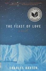 Feast of Love, the : The Best Unpublished Short Stories by Emerging Wri... - Charles Baxter
