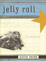 Jelly Roll : (A Blues) - Kevin Young