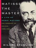 Matisse the Master : A Life of Henri Matisse: The Conquest of Colour, 1909-1954 - Hilary Spurling
