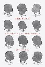 Ardency : A Chronicle of the Amistad Rebels - Kevin Young