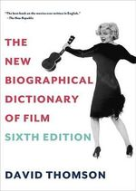 The New Biographical Dictionary of Film : Sixth Edition - David Thomson