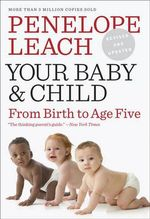 Your Baby and Child : From Birth to Age Five - Penelope Leach