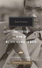 Hopscotch, Blow-Up, We Love Glenda So Much - Julio Cortazar