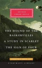 The Hound of the Baskervilles, a Study in Scarlet, the Sign of Four - Arthur Conan Doyle