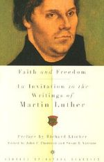 Faith and Freedom : An Invitation to the Writings of Martin Luther - Martin Luther