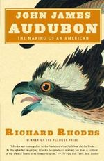 John James Audubon : The Making of an American - Richard Rhodes