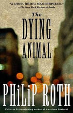 The Dying Animal : Vintage International - Philip Roth