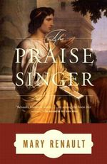 The Praise Singer : Vintage - Mary Renault