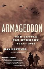 Armageddon : The Battle for Germany 1944-1945 - Sir Max Hastings