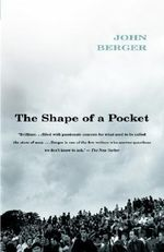 The Shape of a Pocket : A Street Story - John Berger
