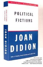 Political Fictions - Joan Didion