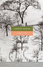 Like Life : Stories - Lorrie Moore