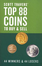Scott Travers' Top 88 Coins to Buy and Sell : 44 Winners and 44 Losers - Scott A. Travers