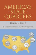 America's State Quarters : The Definitive Guidebook to Collecting State Quarters - David Ganz