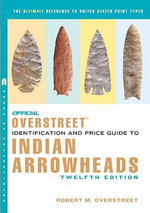 Official Overstreet Indian Arrowheads Identification & Price Guide - Robert M Overstreet