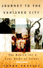 Journey to the Vanished City : The Search for a Lost Tribe of Israel - Tudor Parfitt