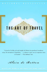 The Art of Travel : A non-believer's guide to the uses of Religion - Alain De Botton