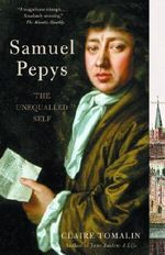 Samuel Pepys : The Unequalled Self - Claire Tomalin