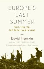 Europe's Last Summer : Who Started the Great War in 1914? - David Fromkin