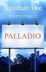 Palladio : A Novel - Jonathan Dee