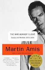 The War Against Cliche : Essays and Reviews 1971-2000 - Martin Amis